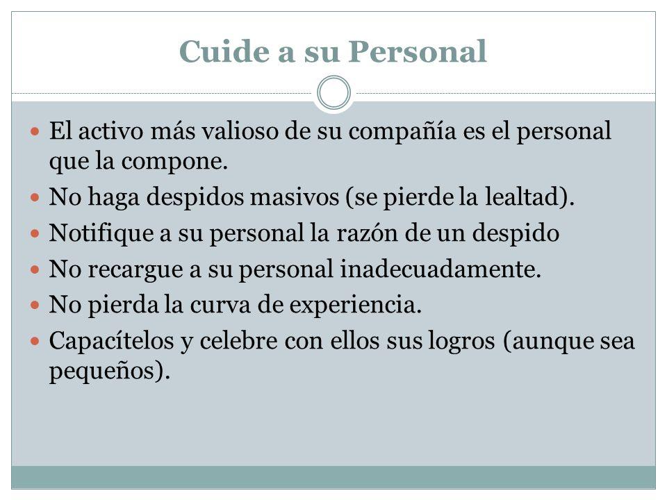 Cuide a su PersonalEl activo más valioso de su compañía es el personal que la compone. No haga despidos masivos (se pierde la lealtad).