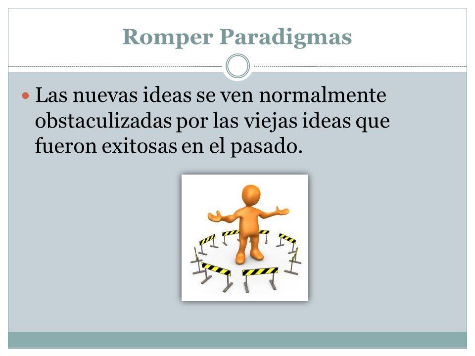 Romper ParadigmasLas nuevas ideas se ven normalmente obstaculizadas por las viejas ideas que fueron exitosas en el pasado.