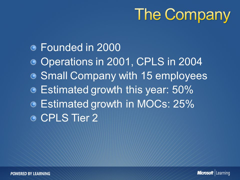 The Company Founded in 2000 Operations in 2001, CPLS in 2004