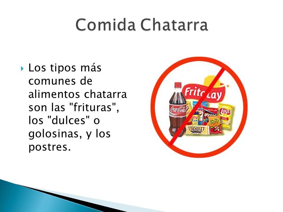Comida Chatarra Los tipos más comunes de alimentos chatarra son las frituras , los dulces o golosinas, y los postres.