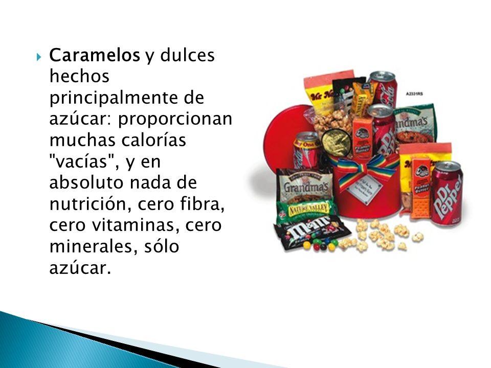 Caramelos y dulces hechos principalmente de azúcar: proporcionan muchas calorías vacías , y en absoluto nada de nutrición, cero fibra, cero vitaminas, cero minerales, sólo azúcar.