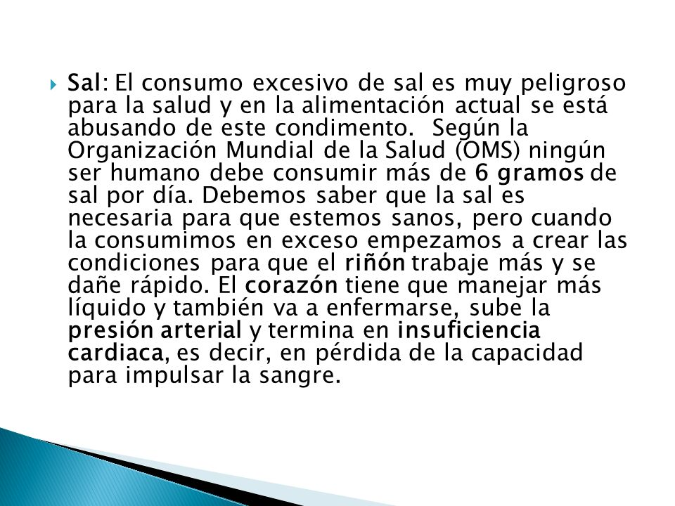 Sal: El consumo excesivo de sal es muy peligroso para la salud y en la alimentación actual se está abusando de este condimento.