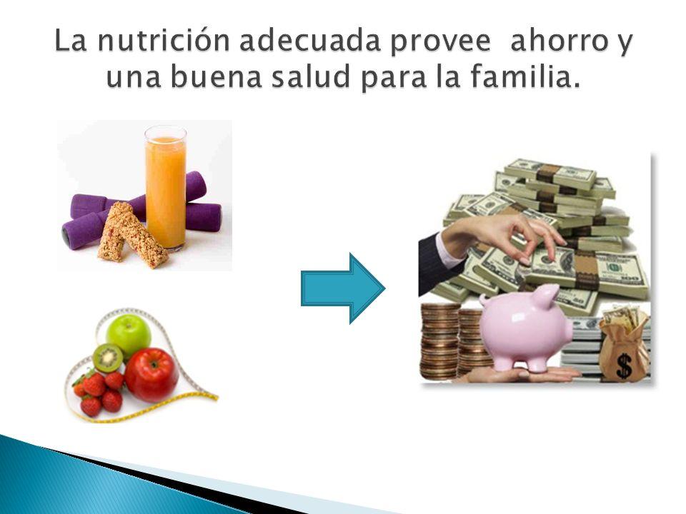 La nutrición adecuada provee ahorro y una buena salud para la familia.