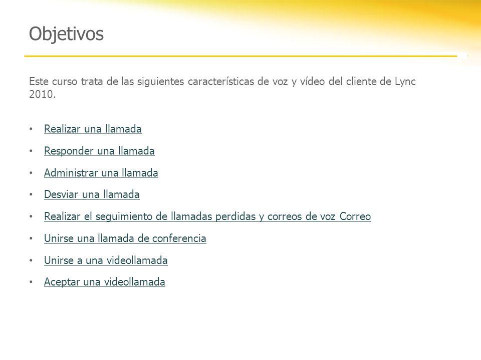 Objetivos Este curso trata de las siguientes características de voz y vídeo del cliente de Lync 2010.