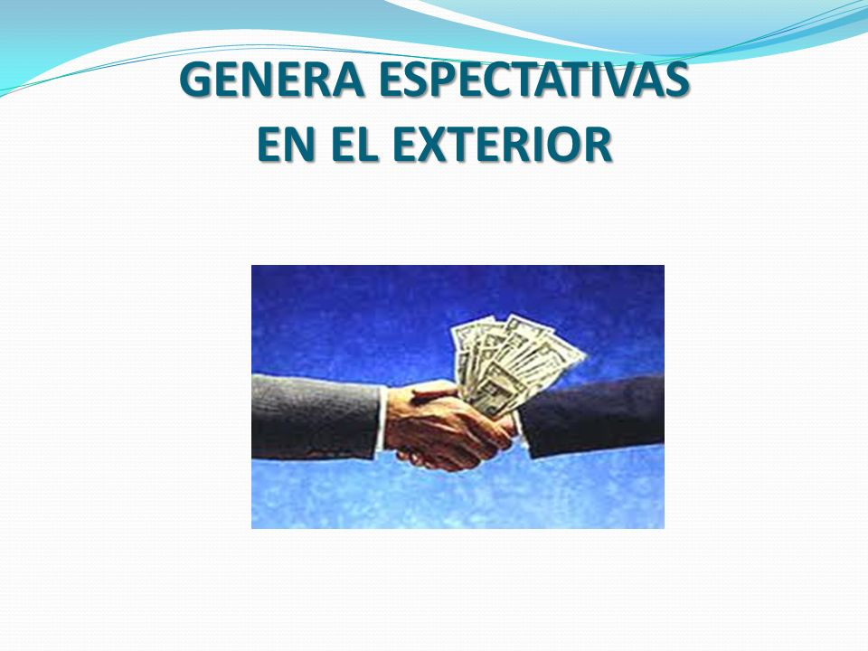 GENERA ESPECTATIVAS EN EL EXTERIOR