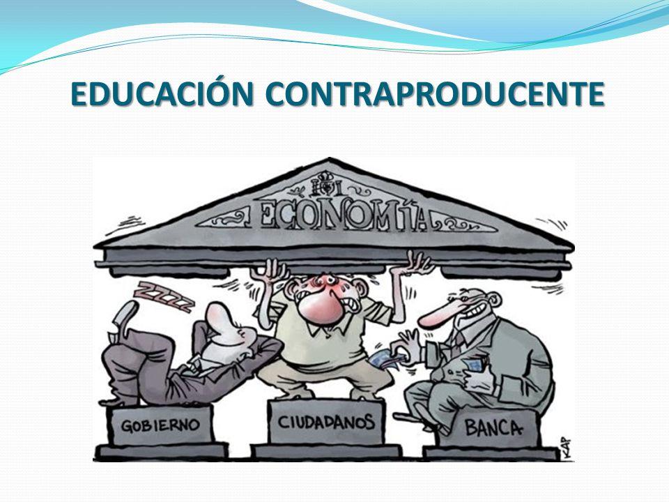 EDUCACIÓN CONTRAPRODUCENTE
