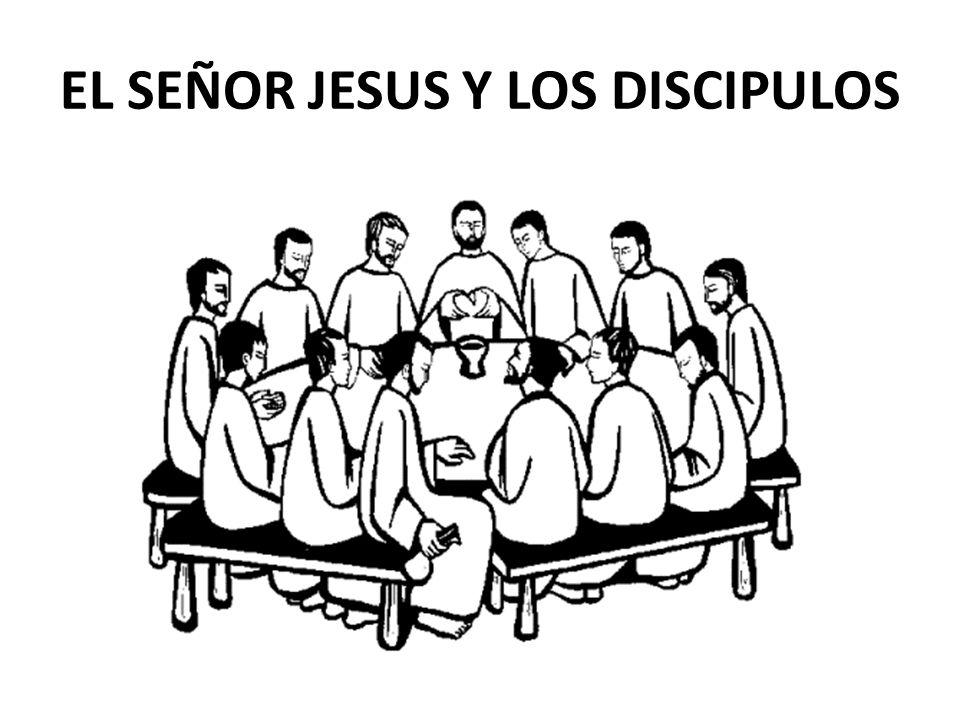 EL SEÑOR JESUS Y LOS DISCIPULOS