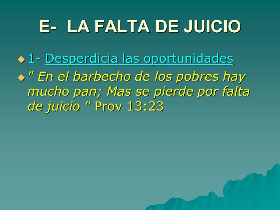 E- LA FALTA DE JUICIO 1- Desperdicia las oportunidades