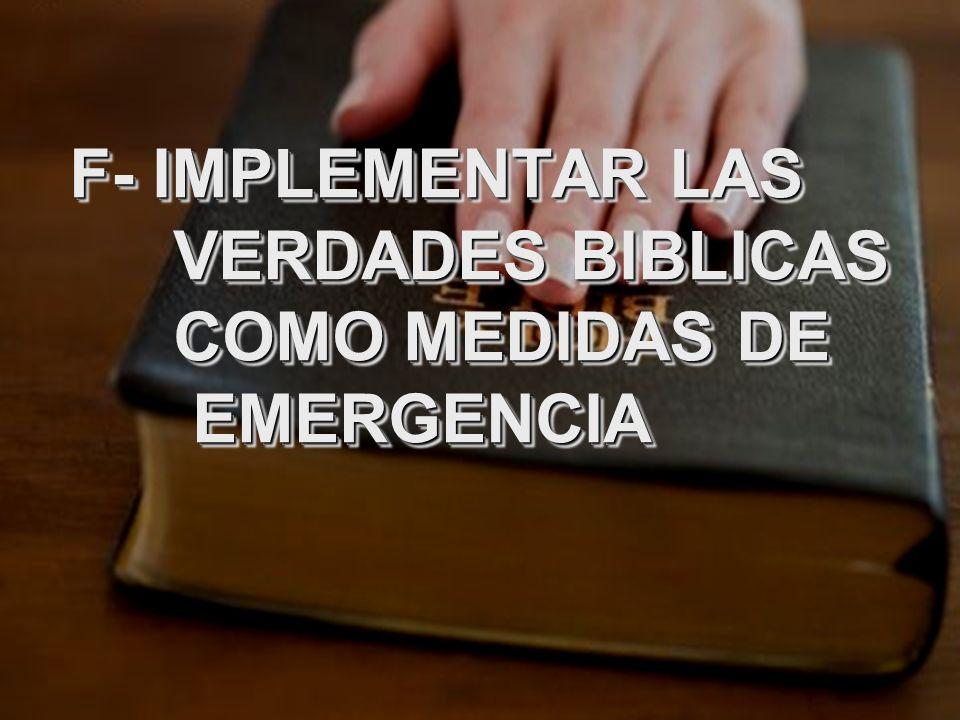 F- IMPLEMENTAR LAS VERDADES BIBLICAS COMO MEDIDAS DE EMERGENCIA