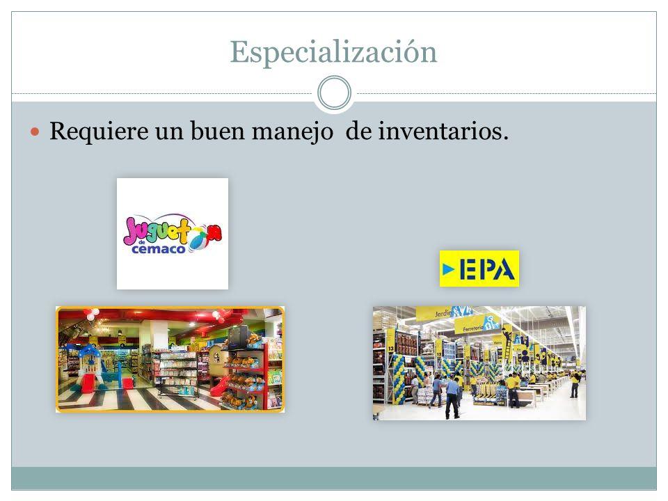 Especialización Requiere un buen manejo de inventarios.