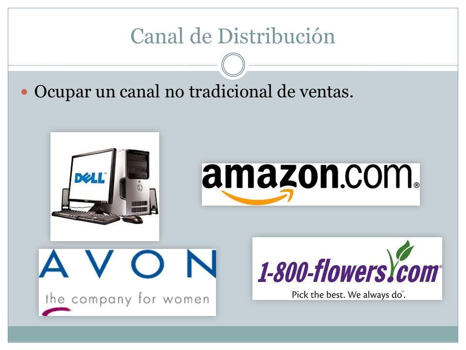Canal de Distribución Ocupar un canal no tradicional de ventas.