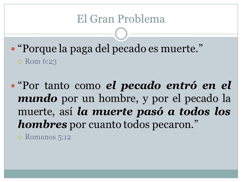 El Gran Problema Porque la paga del pecado es muerte.