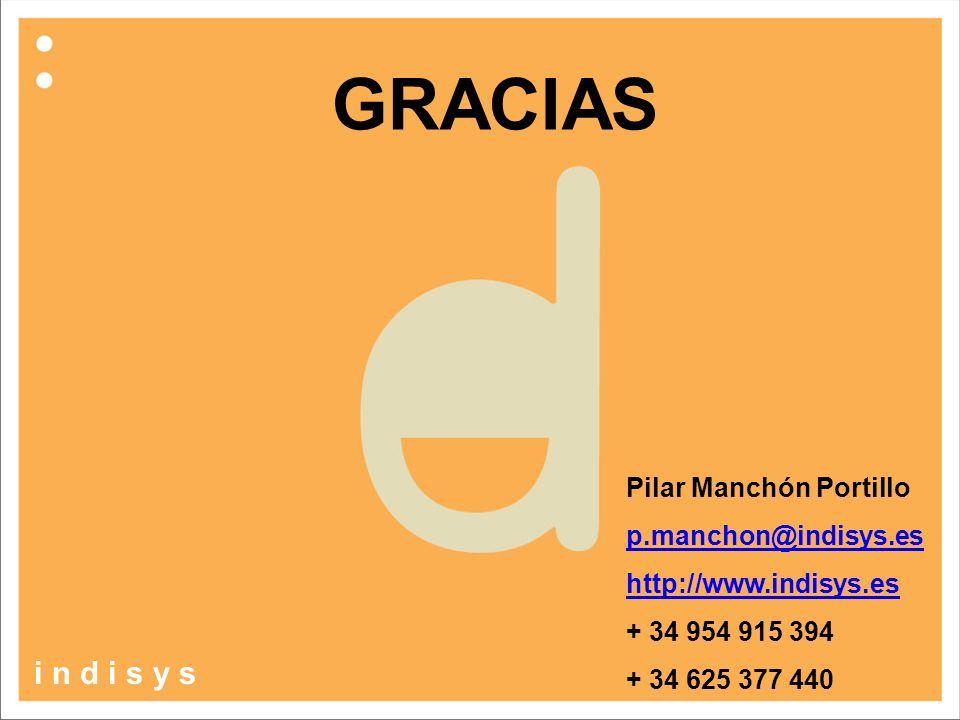GRACIAS i n d i s y s Pilar Manchón Portillo p.manchon@indisys.es