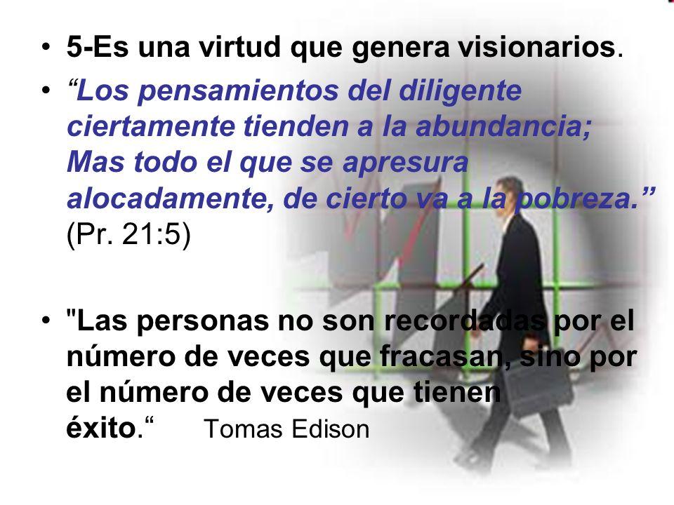 5-Es una virtud que genera visionarios.