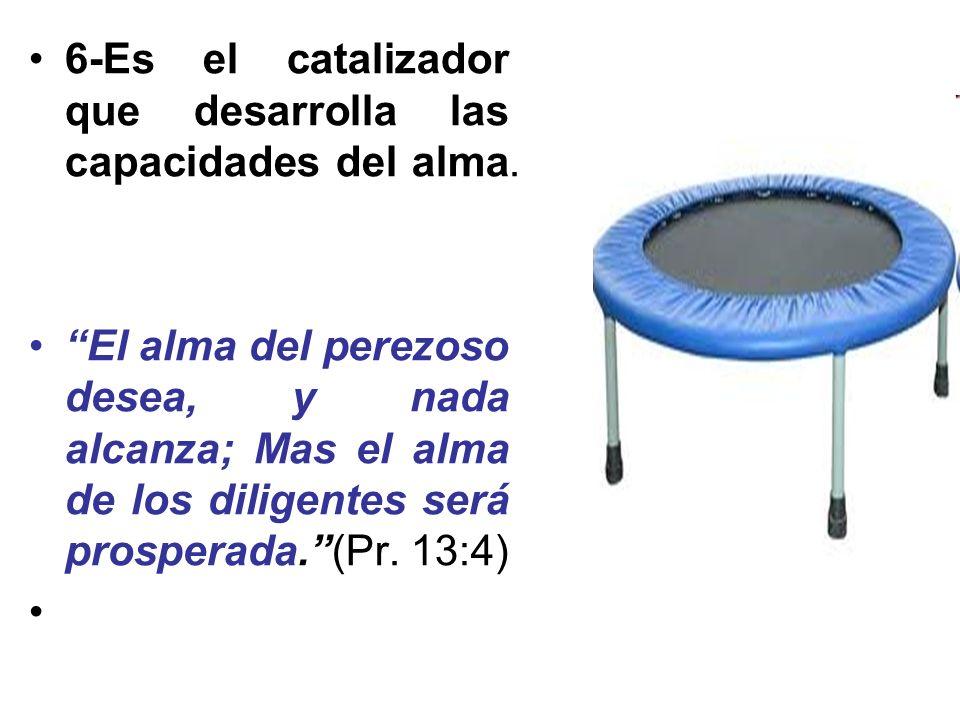 6-Es el catalizador que desarrolla las capacidades del alma.