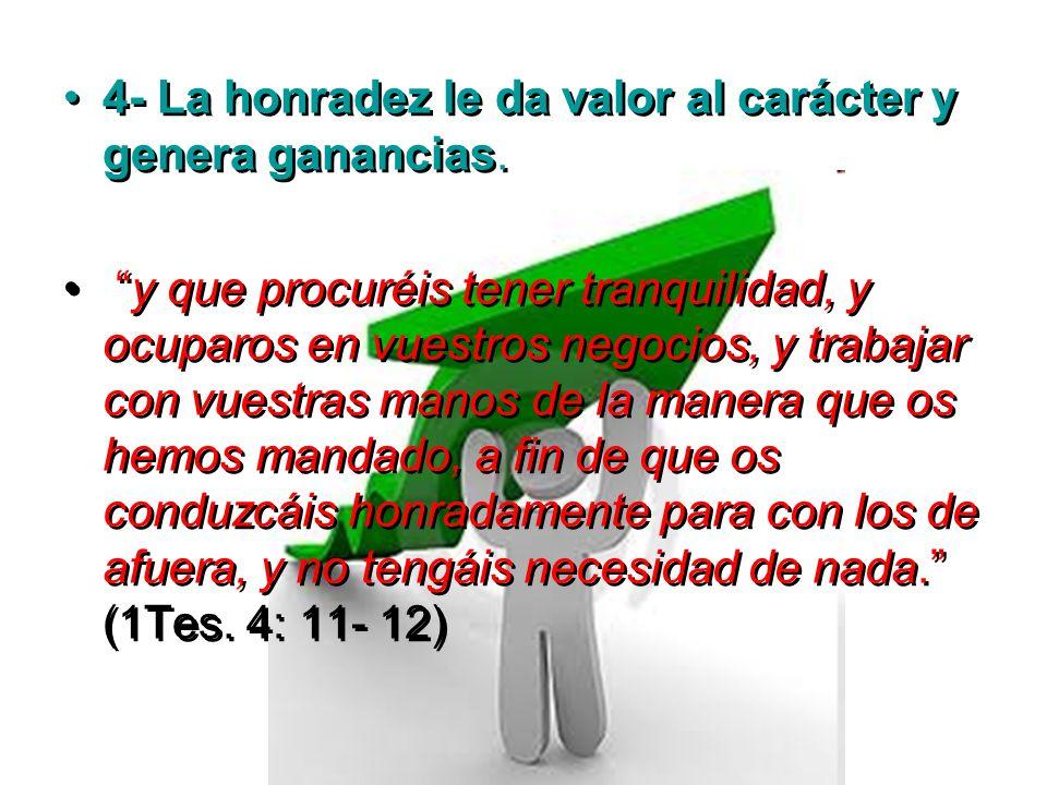 4- La honradez le da valor al carácter y genera ganancias.