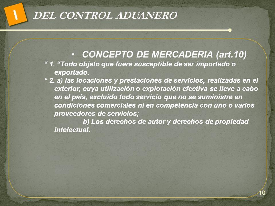 I DEL CONTROL ADUANERO CONCEPTO DE MERCADERIA (art.10)