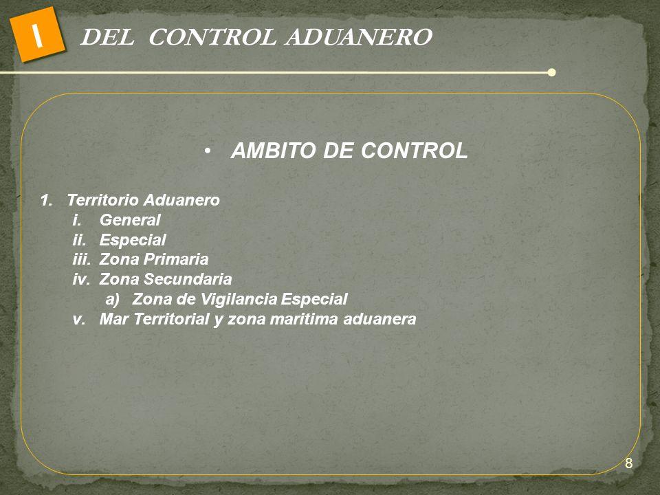 I DEL CONTROL ADUANERO AMBITO DE CONTROL Territorio Aduanero General