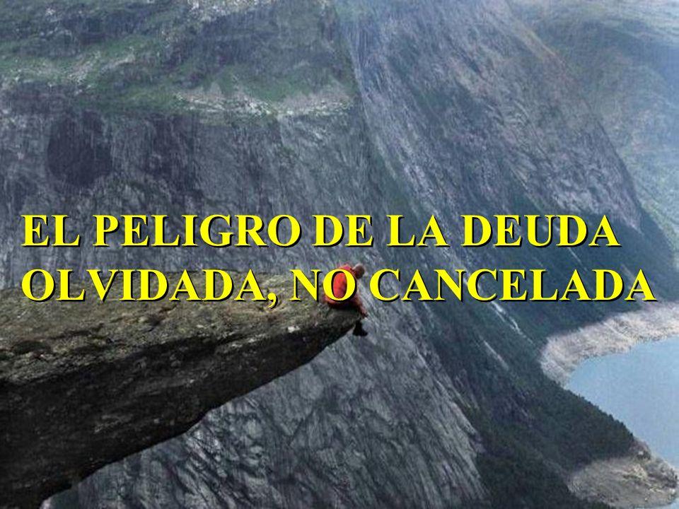 EL PELIGRO DE LA DEUDA OLVIDADA, NO CANCELADA