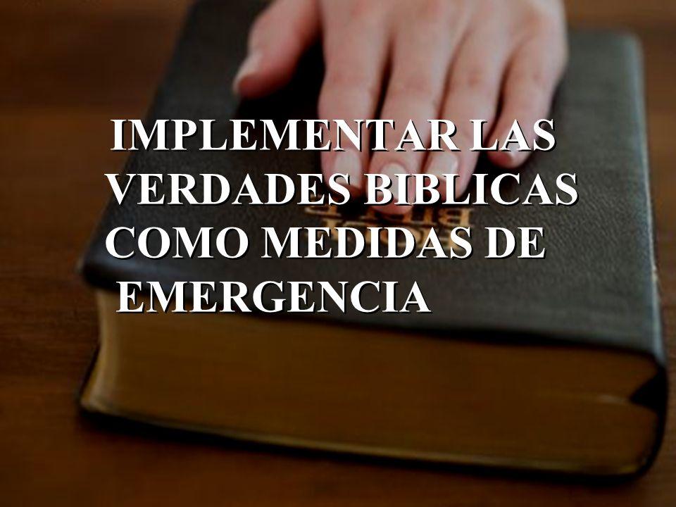 IMPLEMENTAR LAS VERDADES BIBLICAS COMO MEDIDAS DE EMERGENCIA