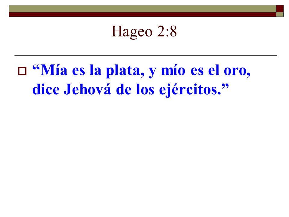 Hageo 2:8 Mía es la plata, y mío es el oro, dice Jehová de los ejércitos.