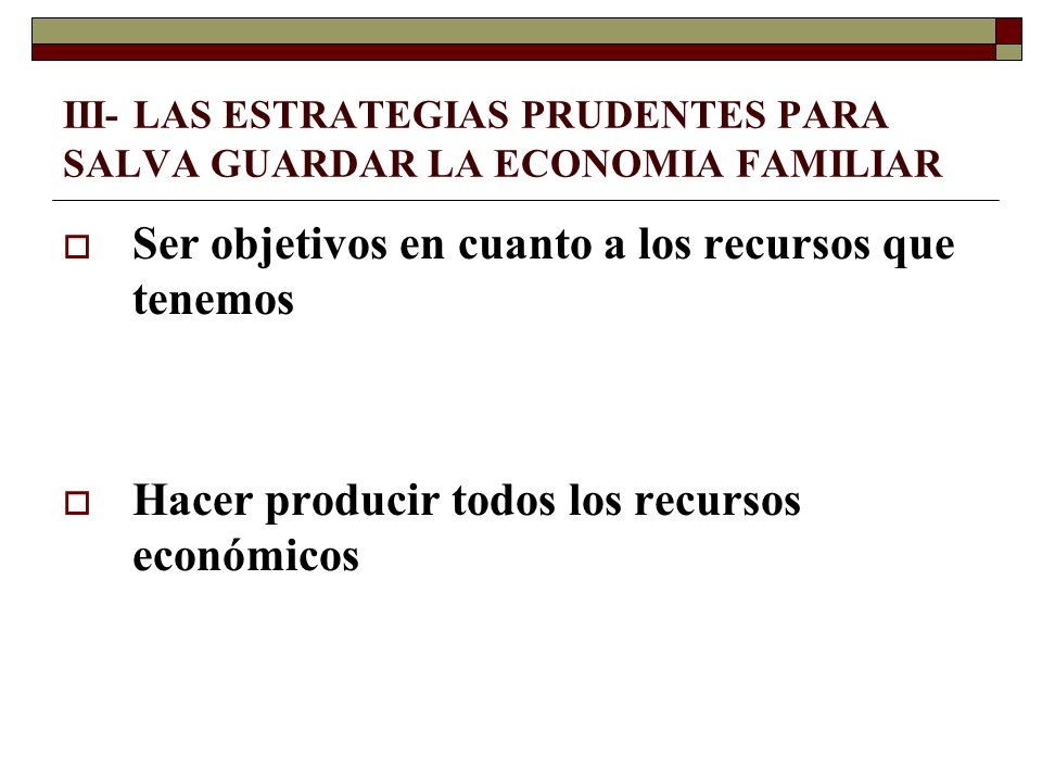 III- LAS ESTRATEGIAS PRUDENTES PARA SALVA GUARDAR LA ECONOMIA FAMILIAR