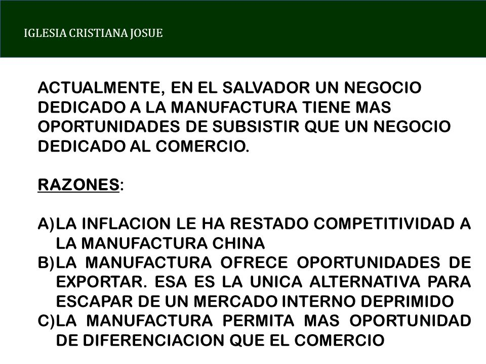 ACTUALMENTE, EN EL SALVADOR UN NEGOCIO DEDICADO A LA MANUFACTURA TIENE MAS OPORTUNIDADES DE SUBSISTIR QUE UN NEGOCIO DEDICADO AL COMERCIO.