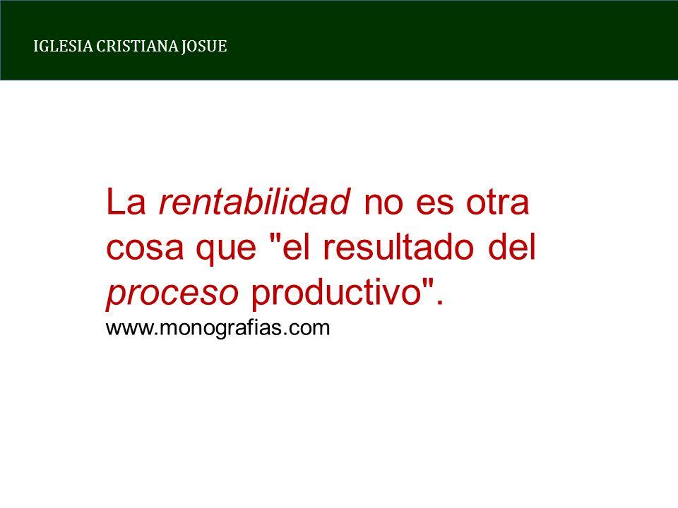 La rentabilidad no es otra cosa que el resultado del proceso productivo . www.monografias.com