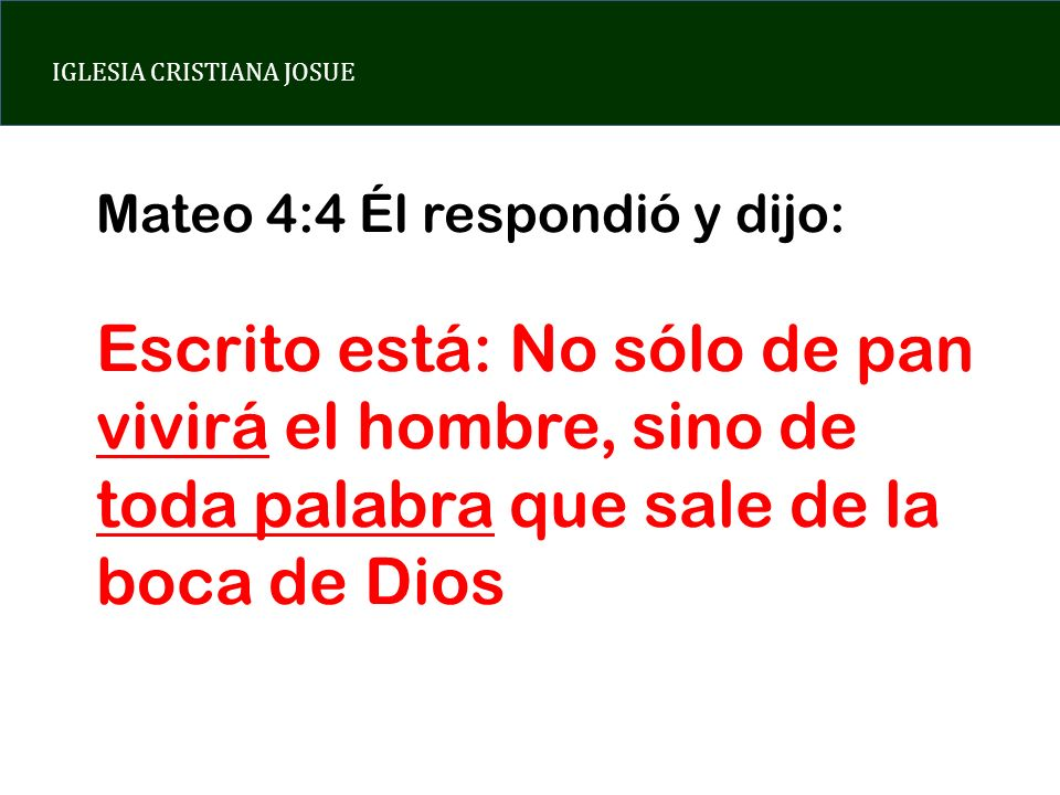 Mateo 4:4 Él respondió y dijo: