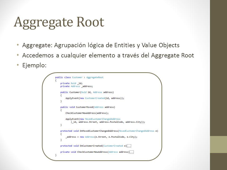 Aggregate Root Aggregate: Agrupación lógica de Entities y Value Objects. Accedemos a cualquier elemento a través del Aggregate Root.