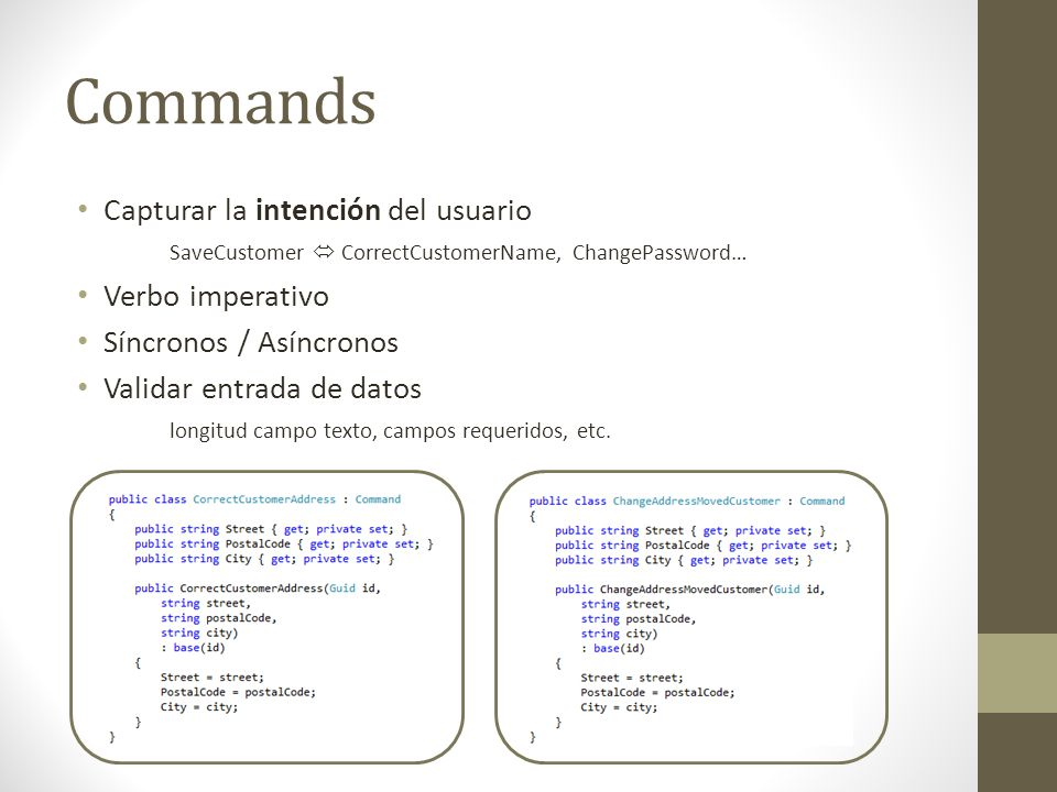 Commands Capturar la intención del usuario SaveCustomer  CorrectCustomerName, ChangePassword… Verbo imperativo.