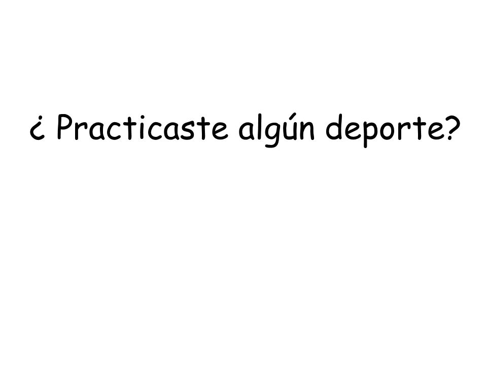 ¿ Practicaste algún deporte