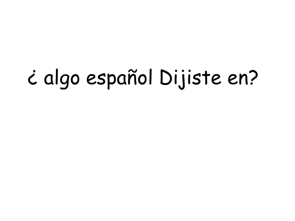 ¿ algo español Dijiste en