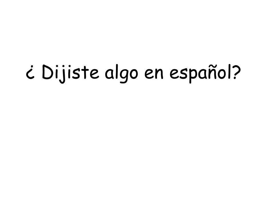 ¿ Dijiste algo en español