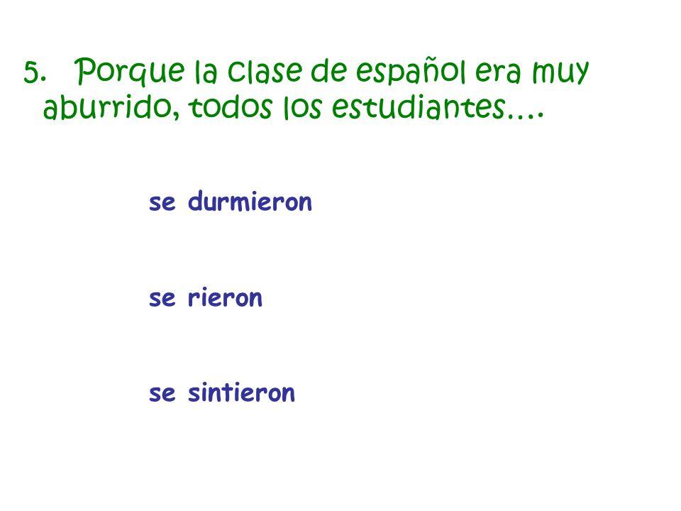 5. Porque la clase de español era muy