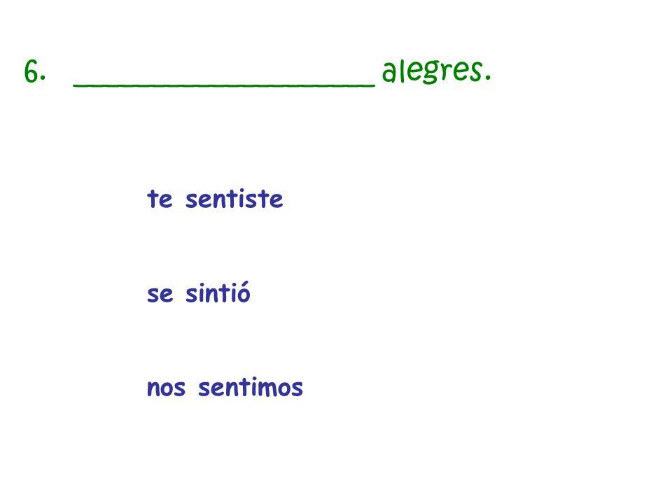 6. ____________________ alegres.