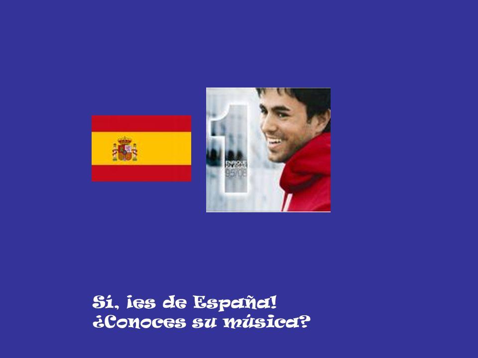 Sí, ¡es de España! ¿Conoces su música