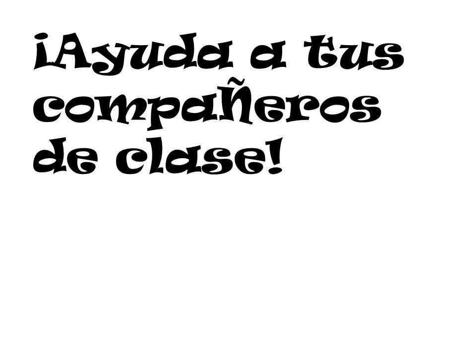 ¡Ayuda a tus compaÑeros de clase!