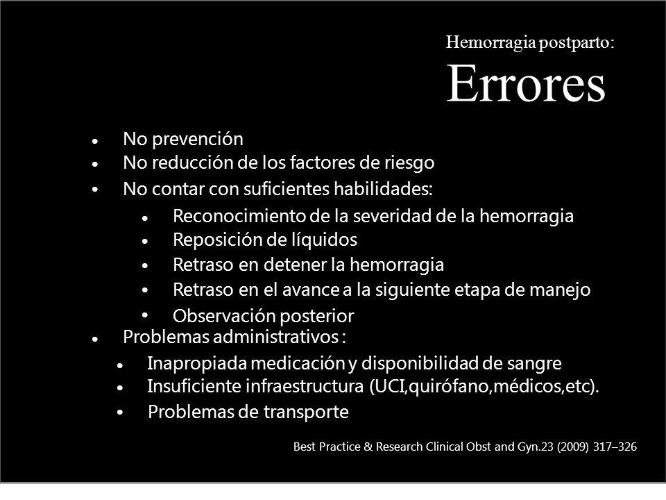 Errores Hemorragia postparto: • No prevención