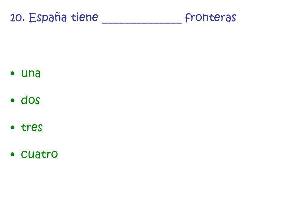 10. España tiene ______________ fronteras