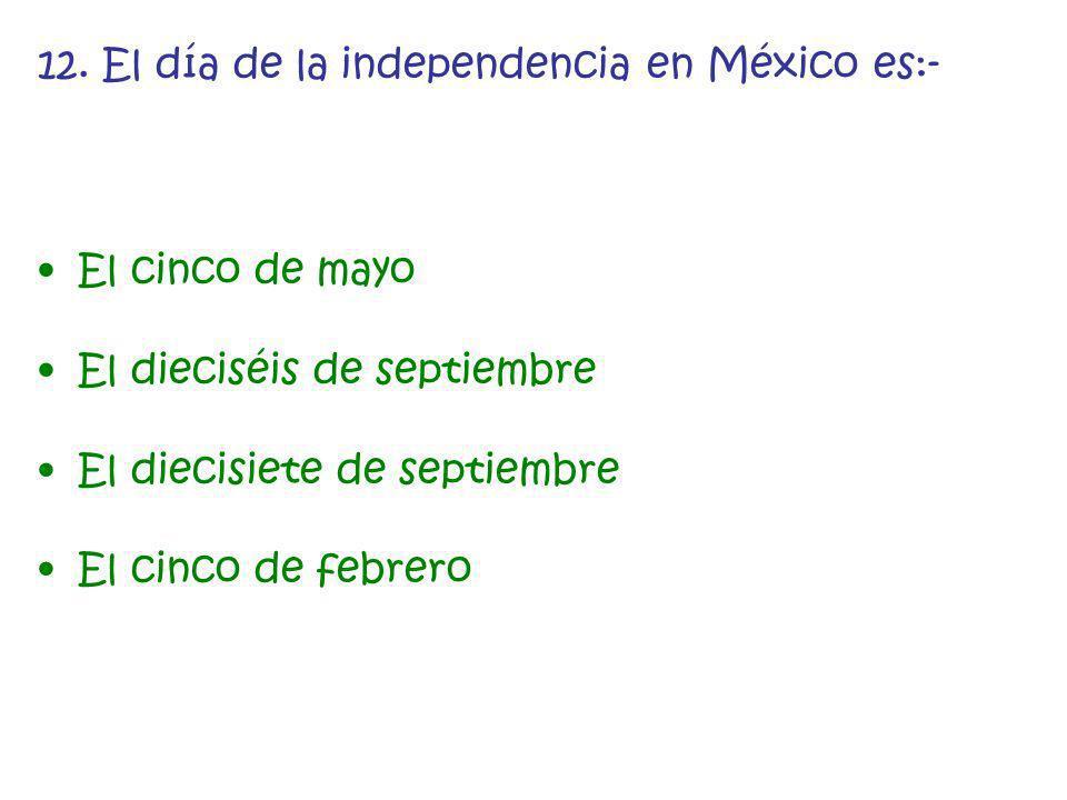 12. El día de la independencia en México es:-