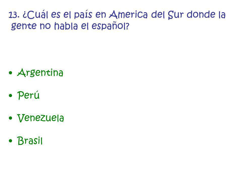13. ¿Cuál es el país en America del Sur donde la