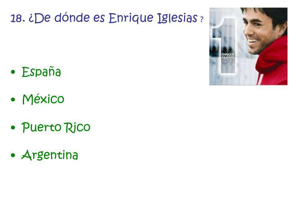 18. ¿De dónde es Enrique Iglesias