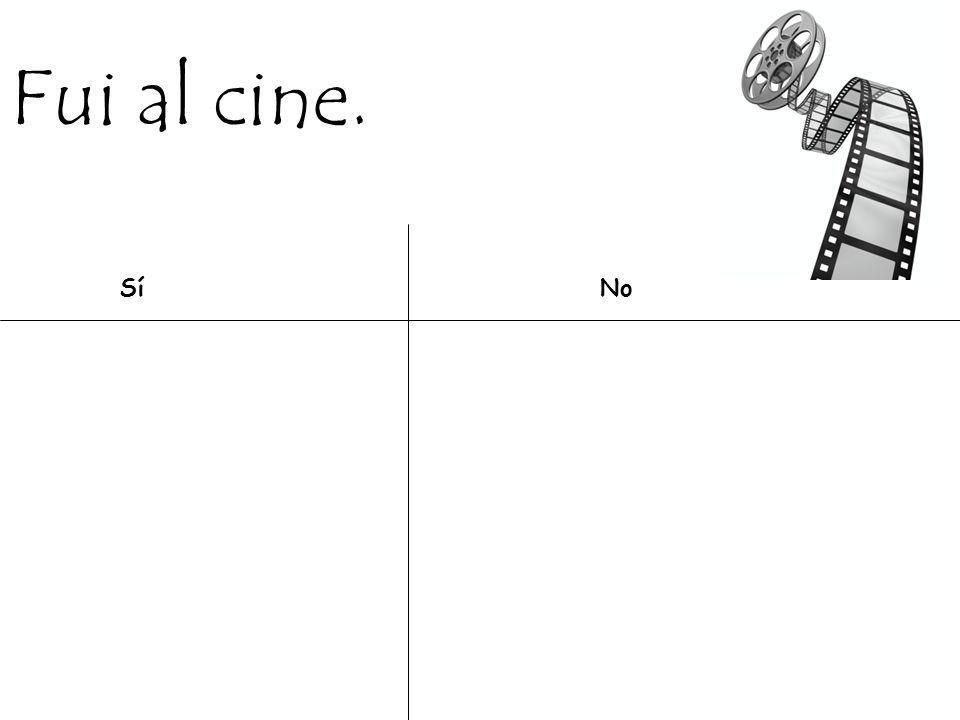 Fui al cine. Sí No