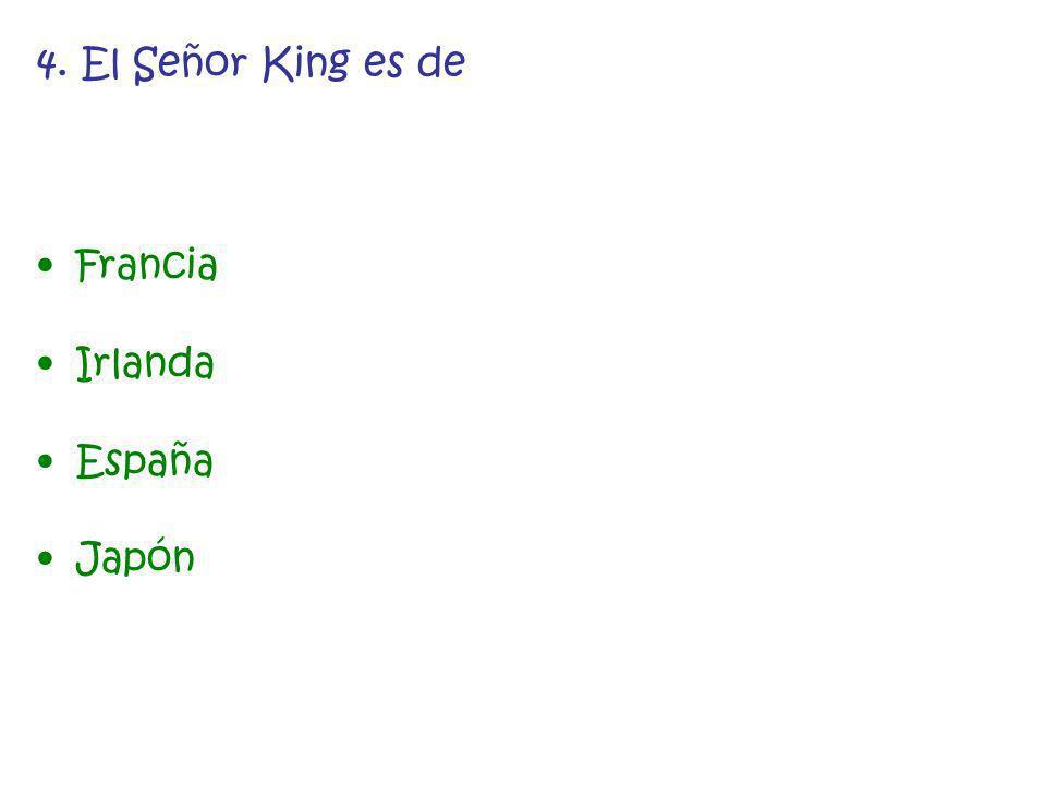 4. El Señor King es de Francia Irlanda España Japón
