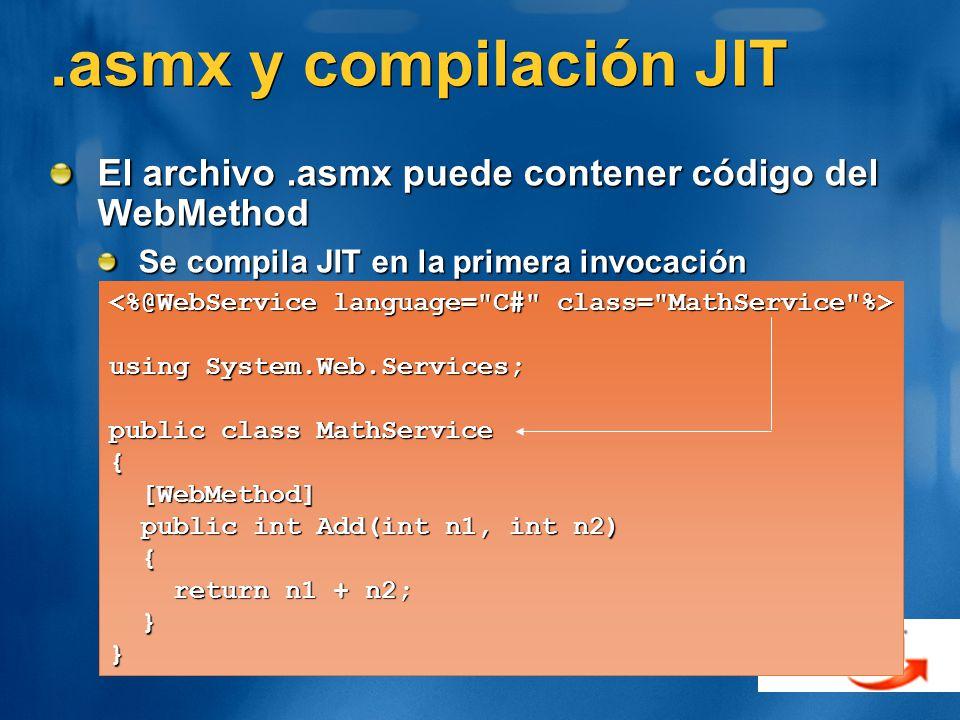 .asmx y compilación JIT El archivo .asmx puede contener código del WebMethod. Se compila JIT en la primera invocación.
