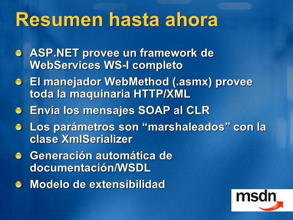 Resumen hasta ahora ASP.NET provee un framework de WebServices WS-I completo. El manejador WebMethod (.asmx) provee toda la maquinaria HTTP/XML.