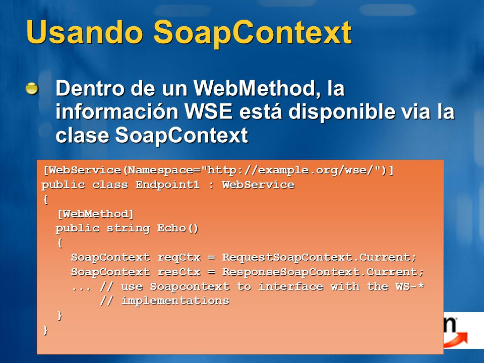 Usando SoapContext Dentro de un WebMethod, la información WSE está disponible via la clase SoapContext.