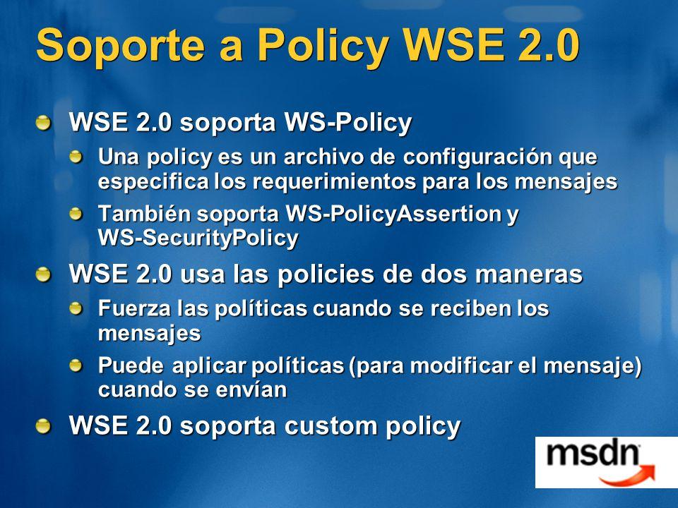 Soporte a Policy WSE 2.0 WSE 2.0 soporta WS-Policy