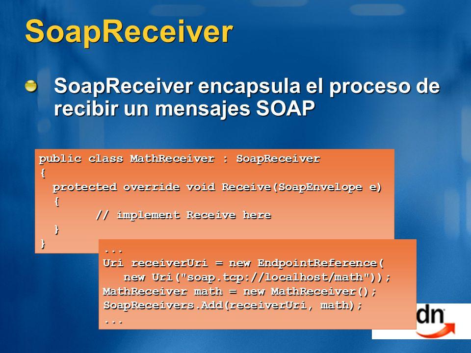 SoapReceiver SoapReceiver encapsula el proceso de recibir un mensajes SOAP. public class MathReceiver : SoapReceiver.
